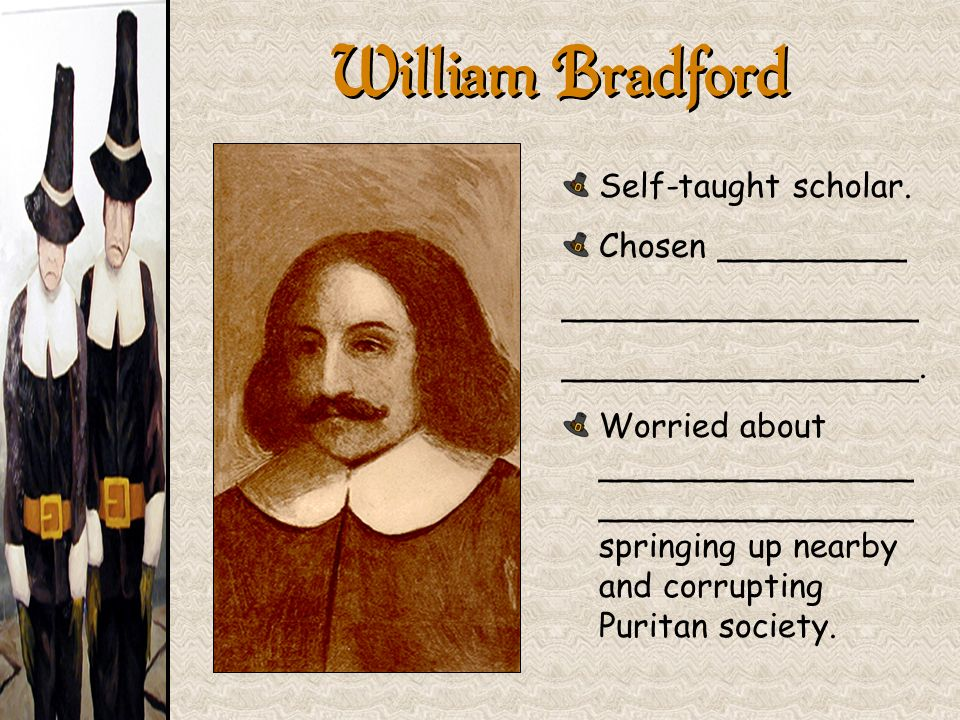 William Bradford Self-taught scholar. Chosen _________