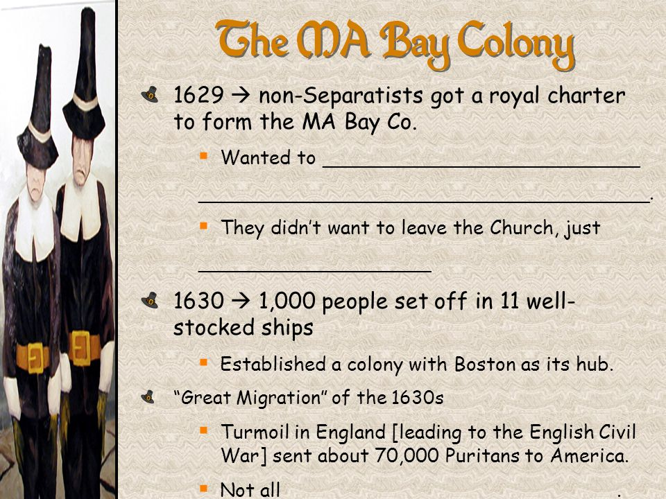 The MA Bay Colony 1629  non-Separatists got a royal charter to form the MA Bay Co. Wanted to __________________________.