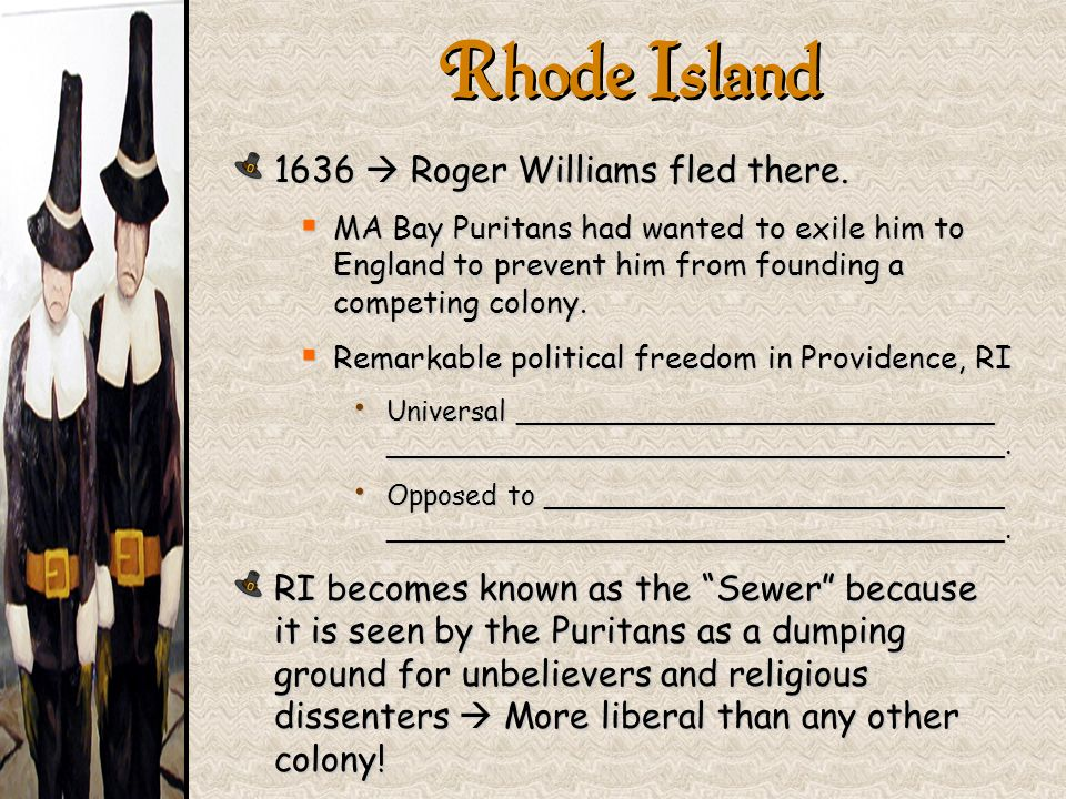 Rhode Island 1636  Roger Williams fled there.