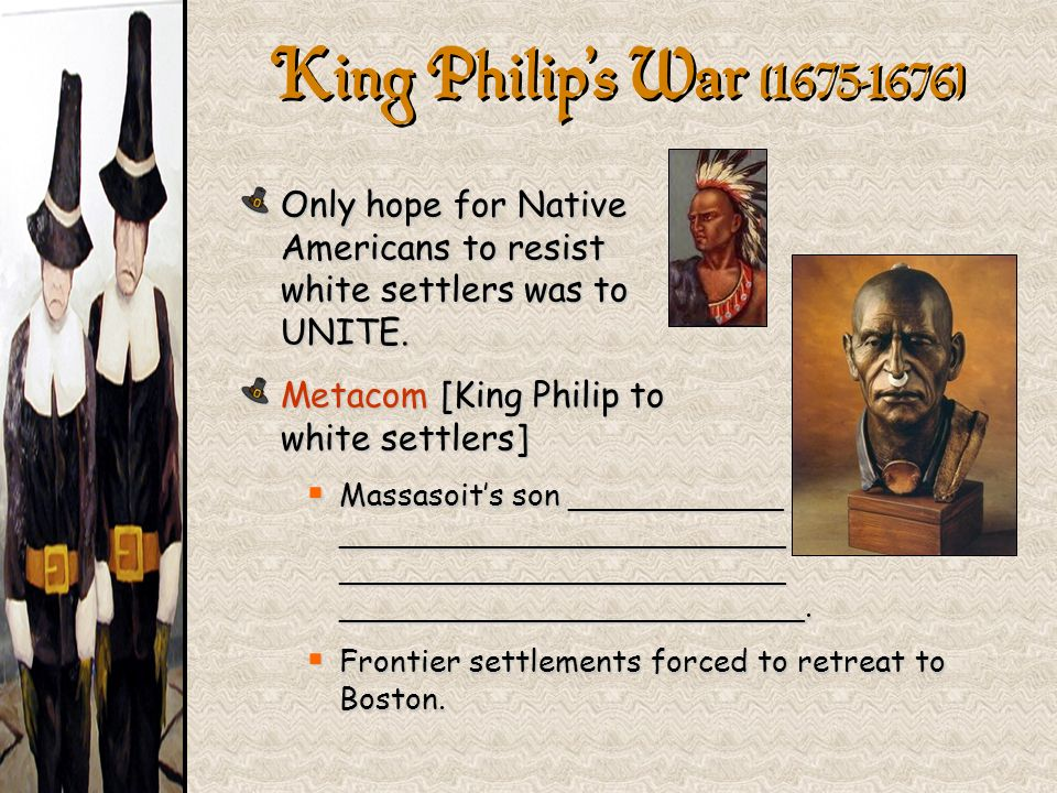 King Philip's War ( } Only hope for Native Americans to resist white settlers was to UNITE.