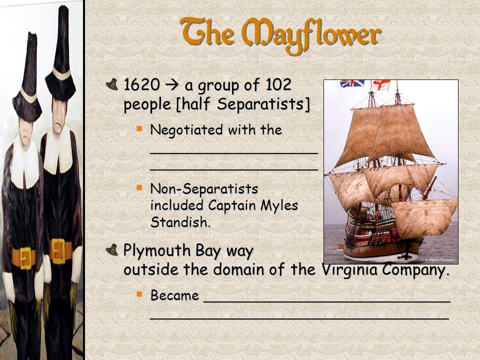 The Mayflower 1620  a group of 102 people [half Separatists]