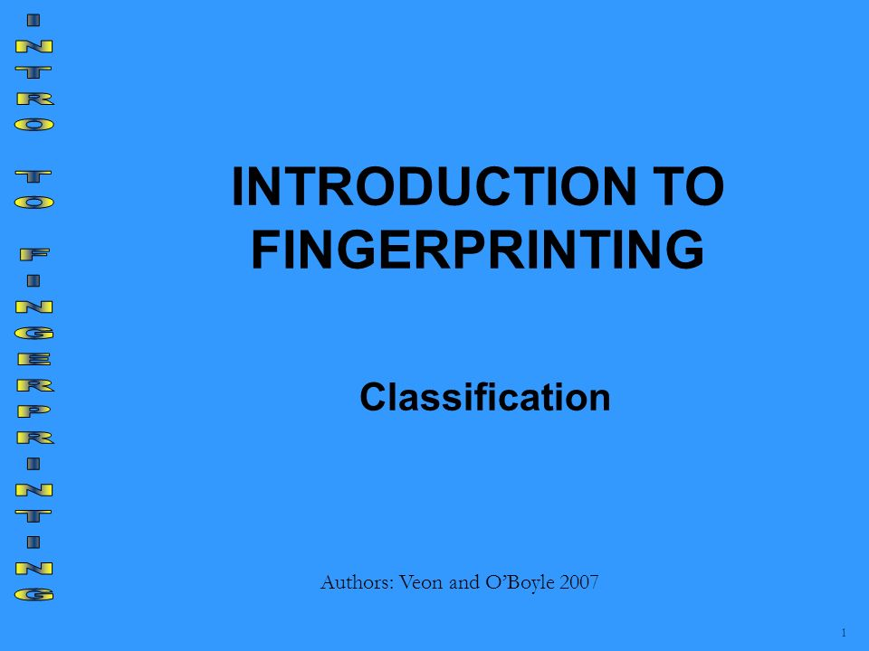 INTRODUCTION TO FINGERPRINTING