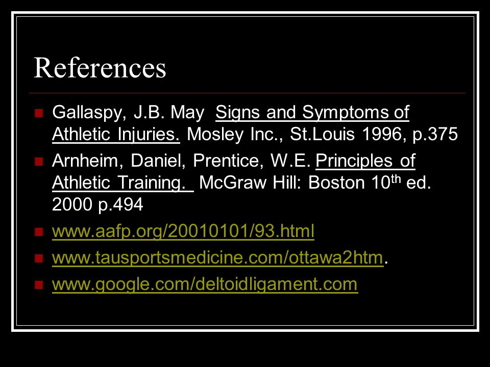 References Gallaspy, J.B. May Signs and Symptoms of Athletic Injuries. Mosley Inc., St.Louis 1996, p.375.