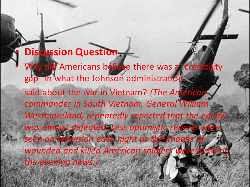 Discussion Question Why did Americans believe there was a credibility gap in what the Johnson administration.