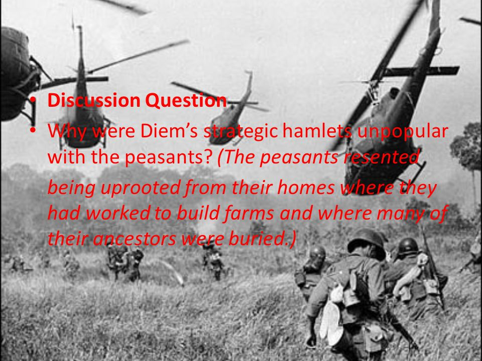 Discussion Question Why were Diem's strategic hamlets unpopular with the peasants (The peasants resented.