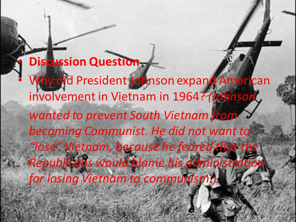 Discussion Question Why did President Johnson expand American involvement in Vietnam in 1964 (Johnson.