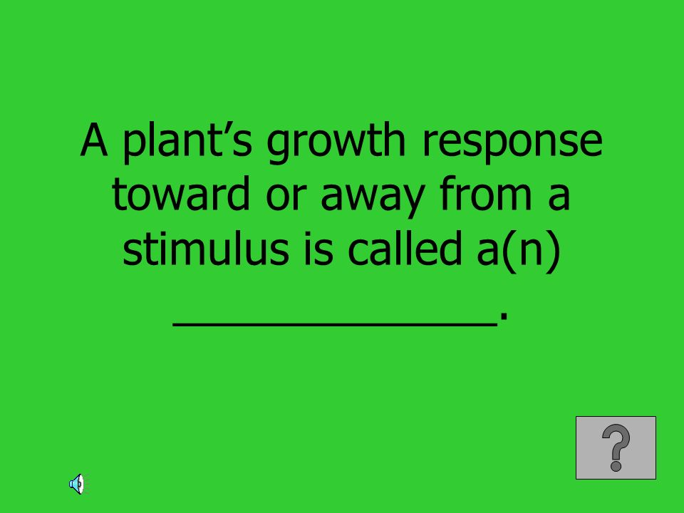 A plant's growth response toward or away from a stimulus is called a(n) _____________.