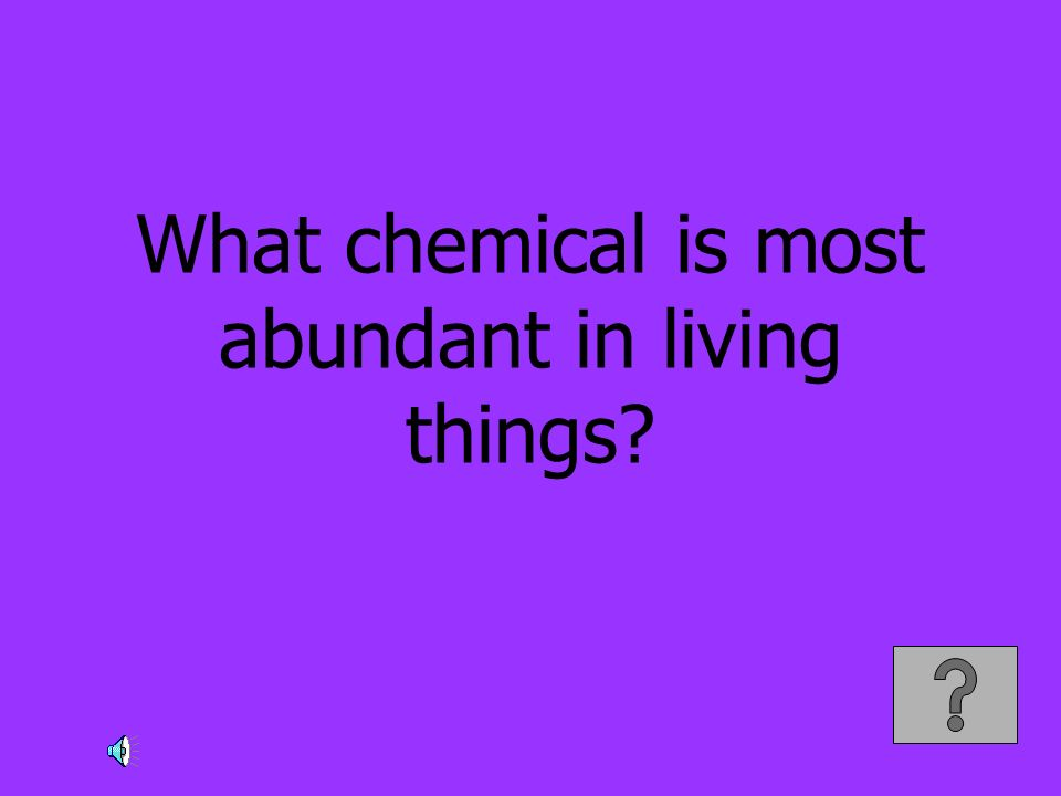 What chemical is most abundant in living things
