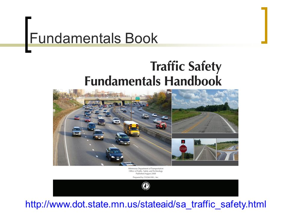 Fundamentals Book http://www.dot.state.mn.us/stateaid/sa_traffic_safety.html