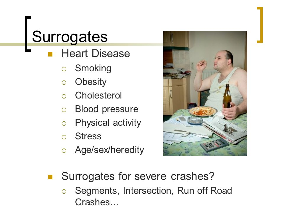 Surrogates Heart Disease Surrogates for severe crashes Smoking