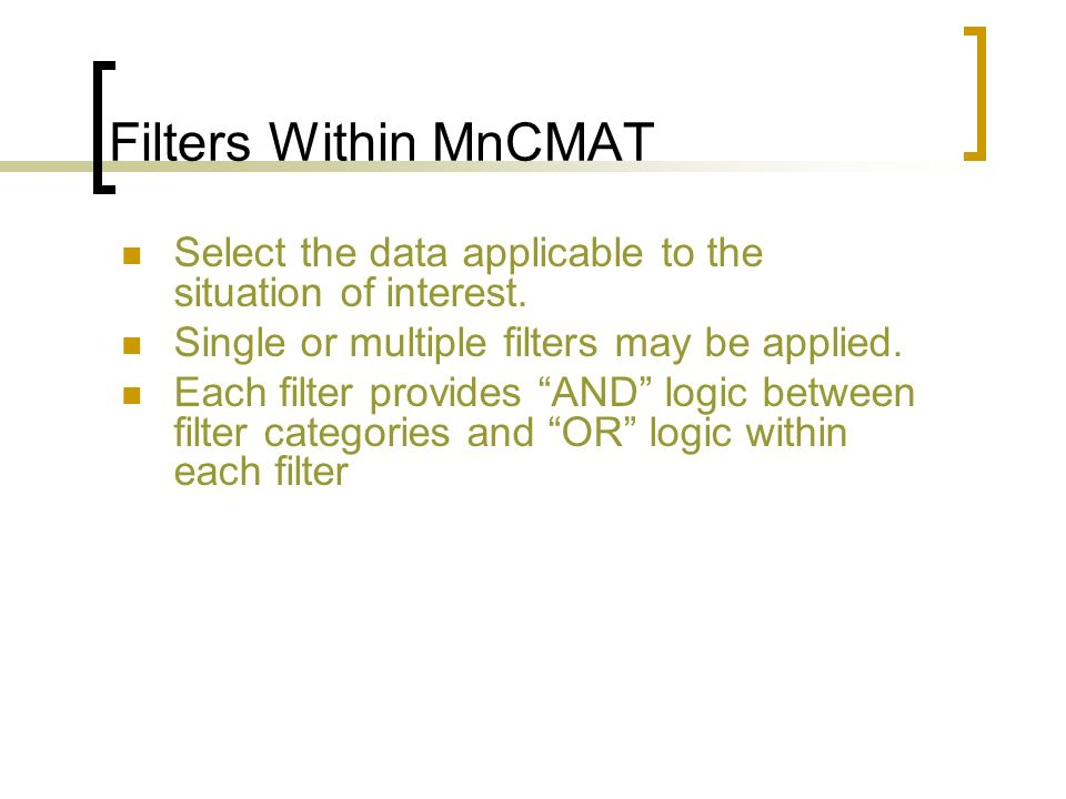 Filters Within MnCMAT Select the data applicable to the situation of interest. Single or multiple filters may be applied.