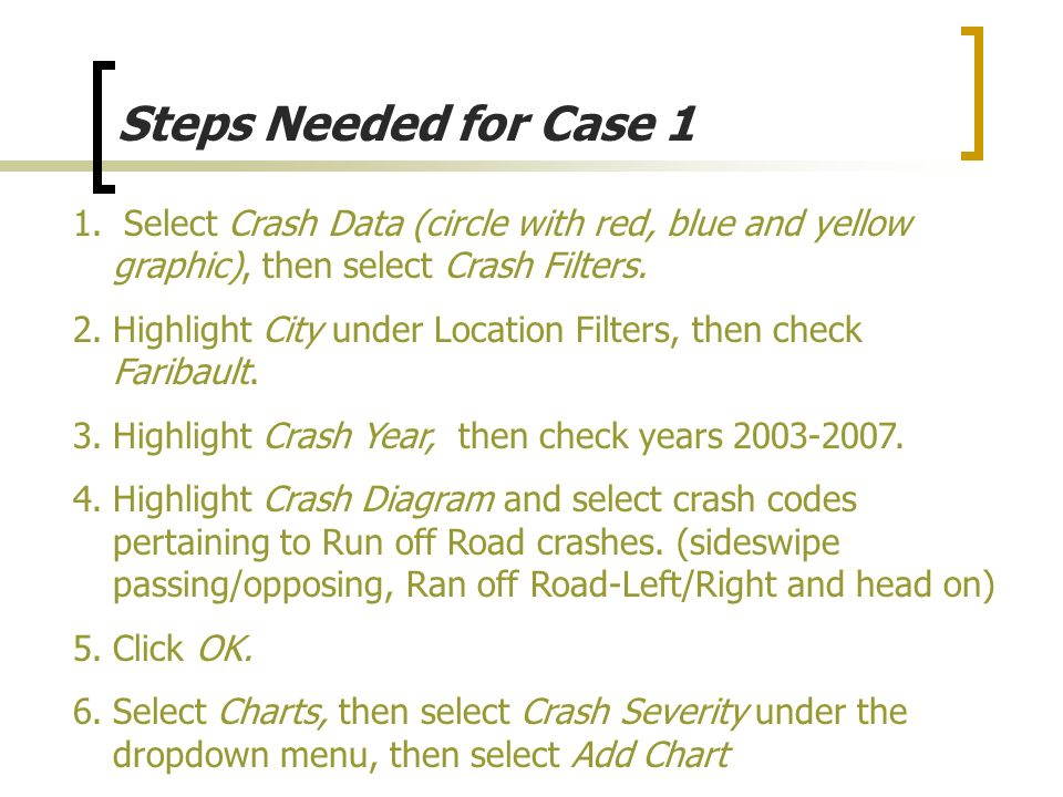Steps Needed for Case 1 Select Crash Data (circle with red, blue and yellow graphic), then select Crash Filters.
