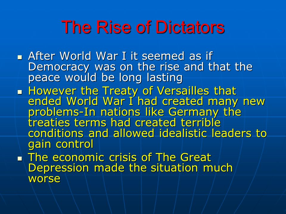 The Rise of DictatorsAfter World War I it seemed as if Democracy was on the rise and that the peace would be long lasting.