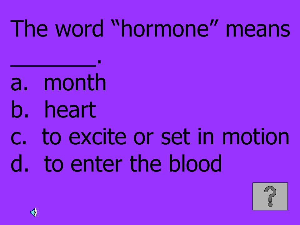 The word hormone means _______. a. month b. heart c