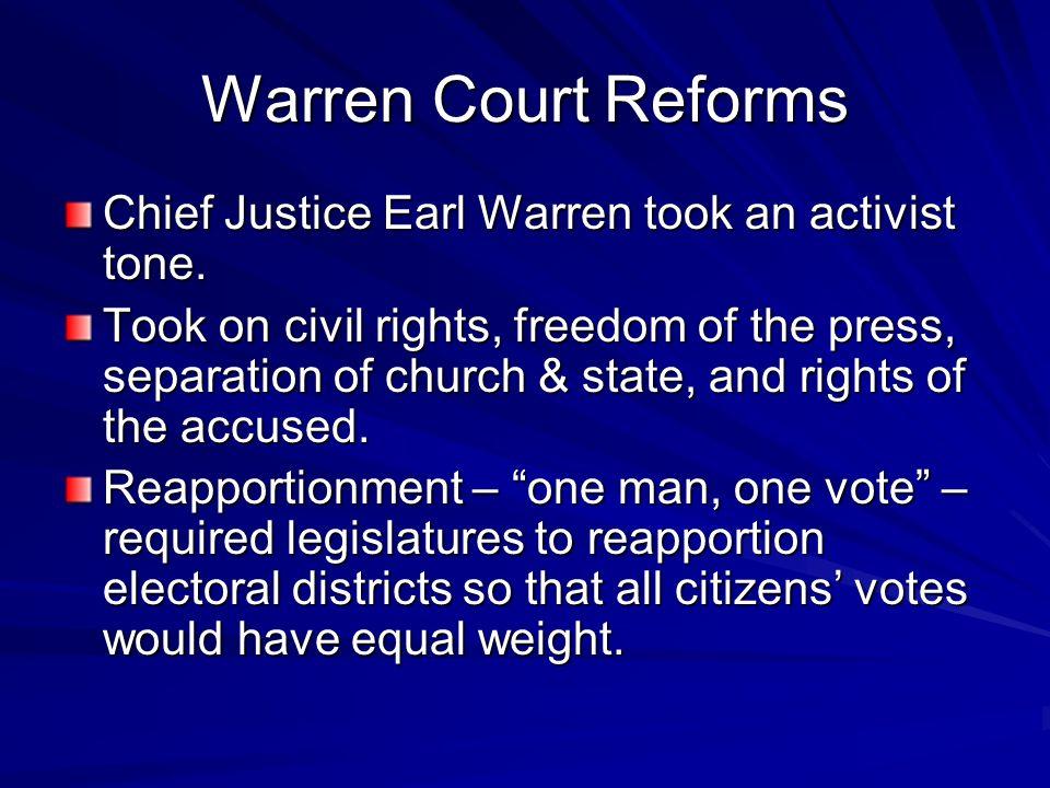 Warren Court Reforms Chief Justice Earl Warren took an activist tone.