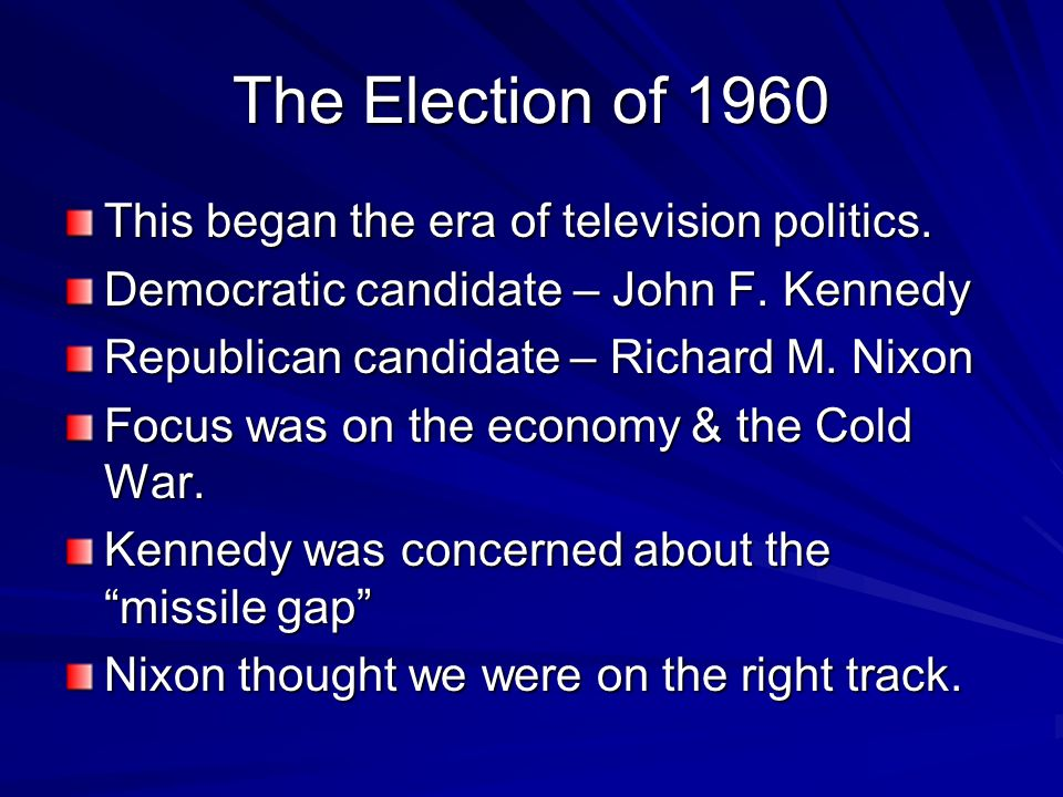 The Election of 1960 This began the era of television politics.
