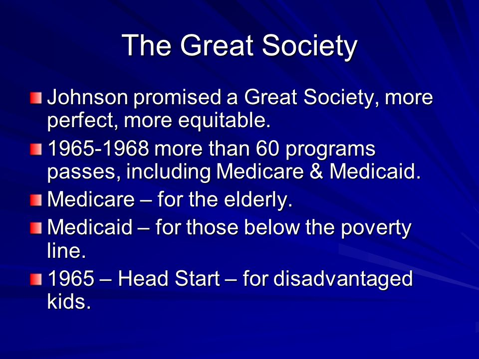 The Great Society Johnson promised a Great Society, more perfect, more equitable.