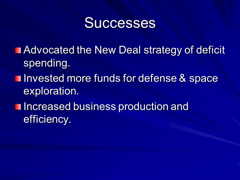 Successes Advocated the New Deal strategy of deficit spending.