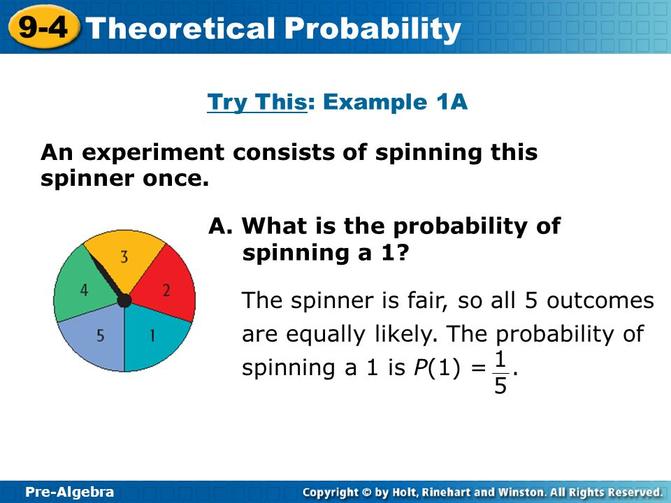 Try This: Example 1A An experiment consists of spinning this spinner once. A. What is the probability of spinning a 1