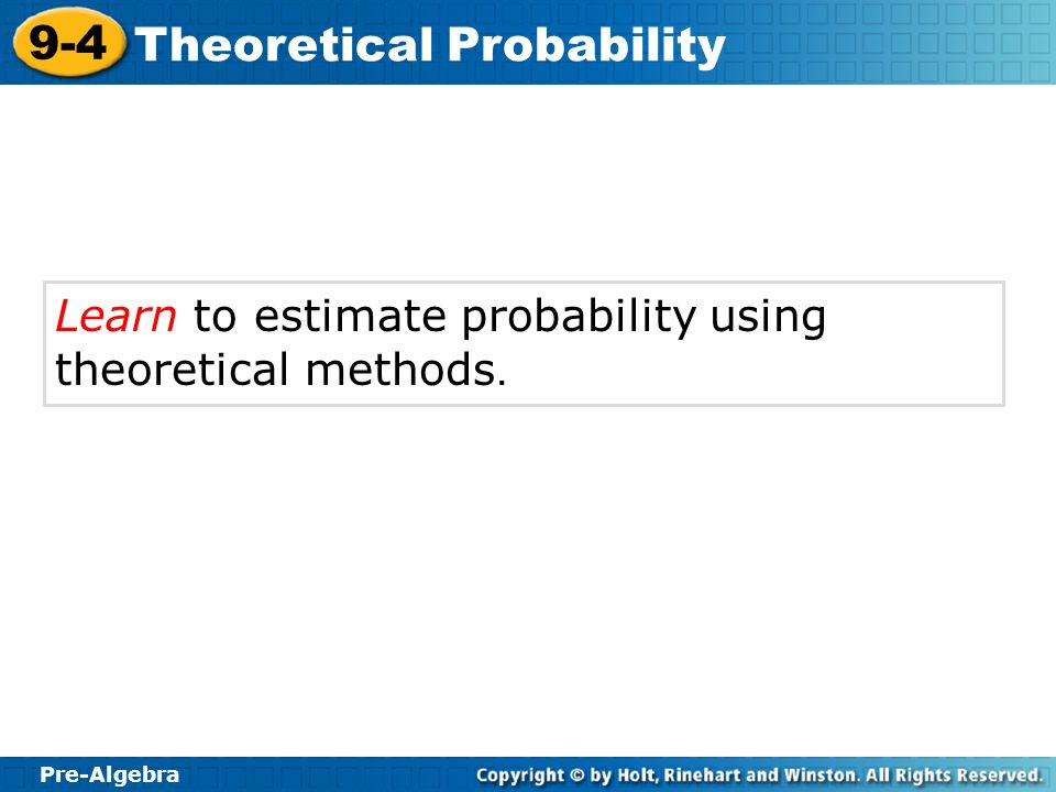 Learn to estimate probability using theoretical methods.