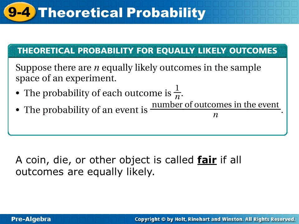 A coin, die, or other object is called fair if all outcomes are equally likely.