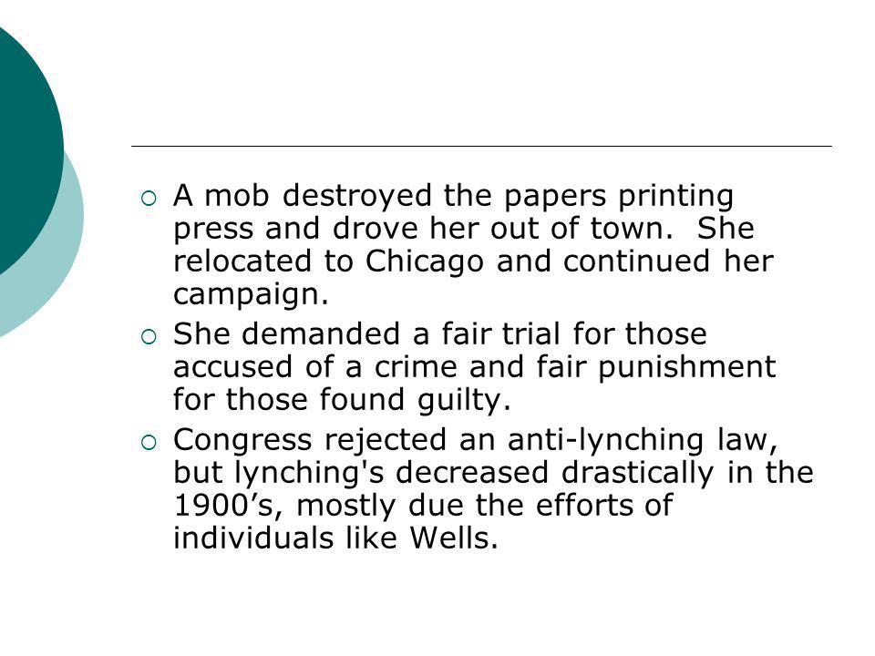 A mob destroyed the papers printing press and drove her out of town