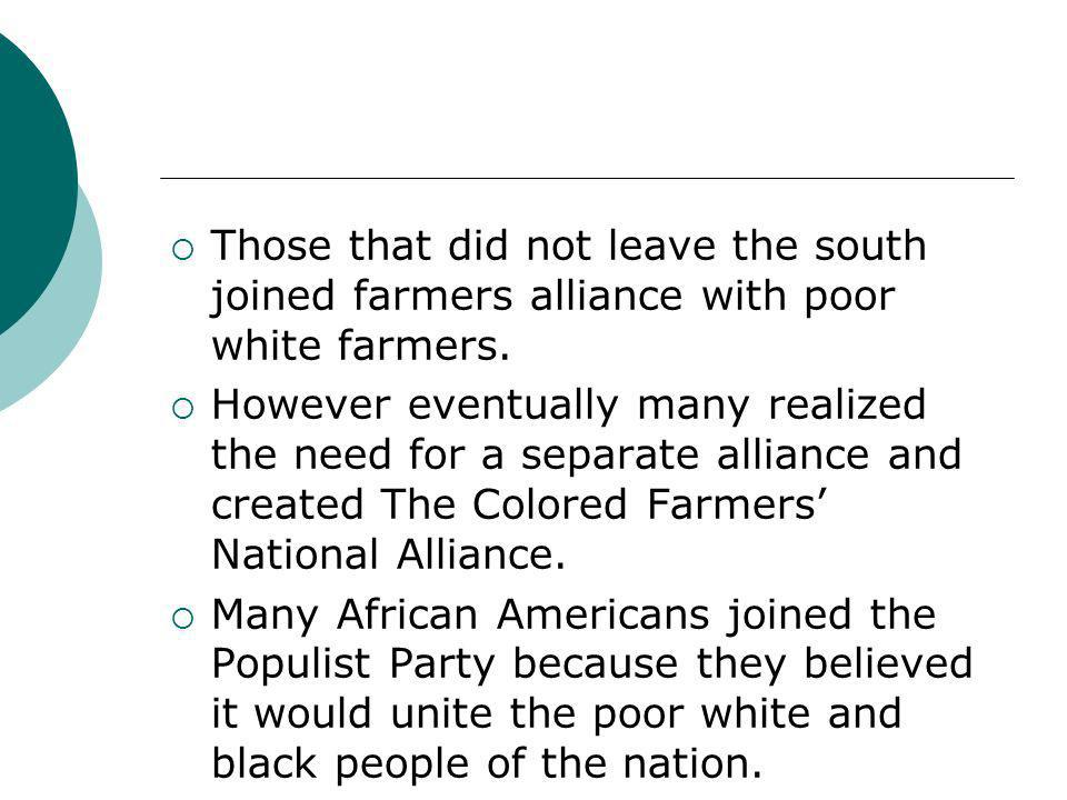 Those that did not leave the south joined farmers alliance with poor white farmers.