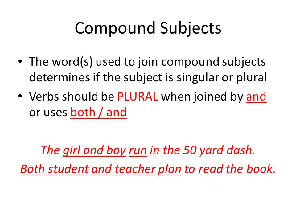 Compound Subjects The word(s) used to join compound subjects determines if the subject is singular or plural.