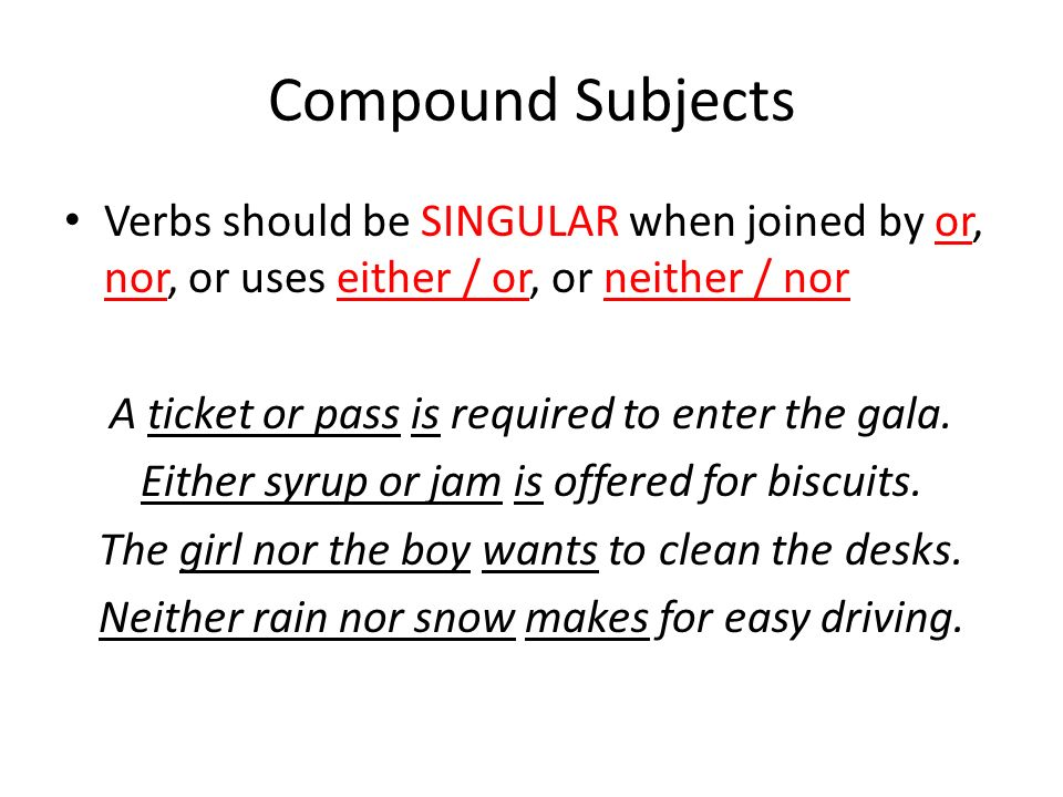 Compound Subjects Verbs should be SINGULAR when joined by or, nor, or uses either / or, or neither / nor.