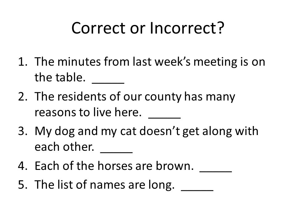 Correct or Incorrect The minutes from last week's meeting is on the table. _____.