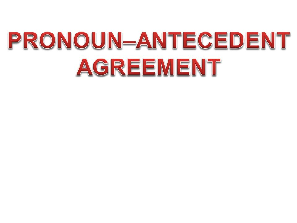 PRONOUN–ANTECEDENT AGREEMENT