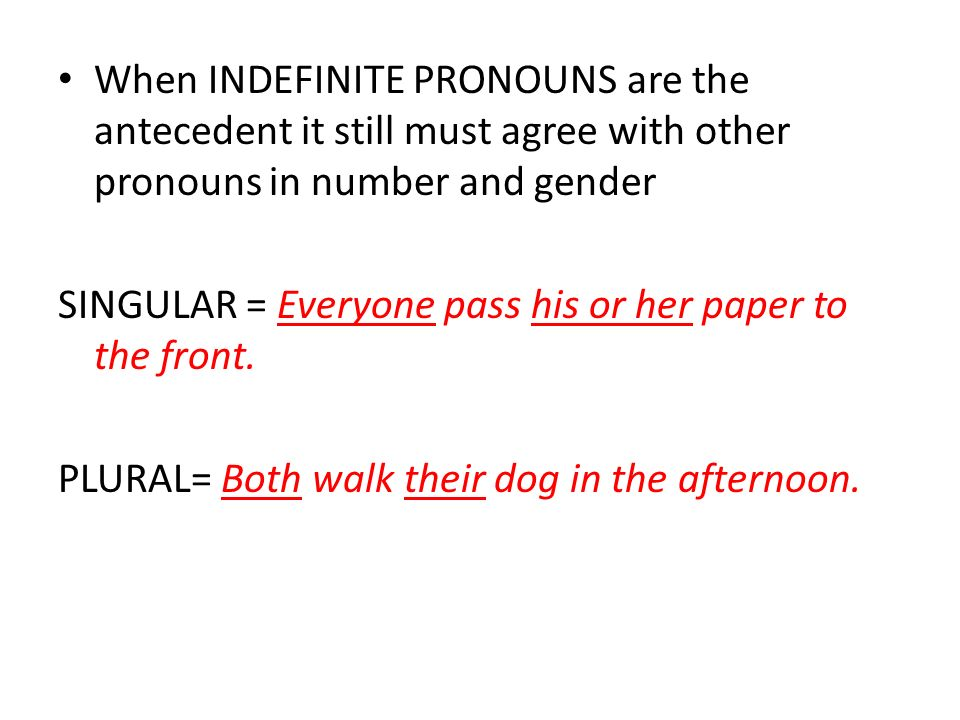 When INDEFINITE PRONOUNS are the antecedent it still must agree with other pronouns in number and gender