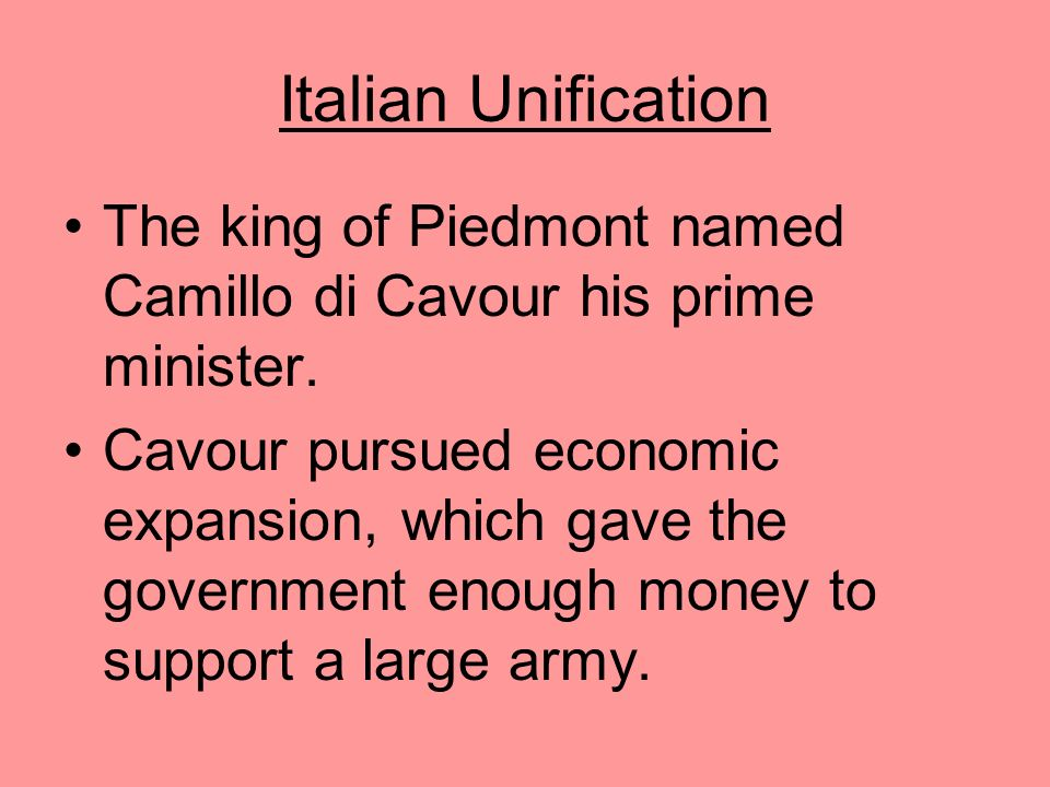 Italian Unification The king of Piedmont named Camillo di Cavour his prime minister.