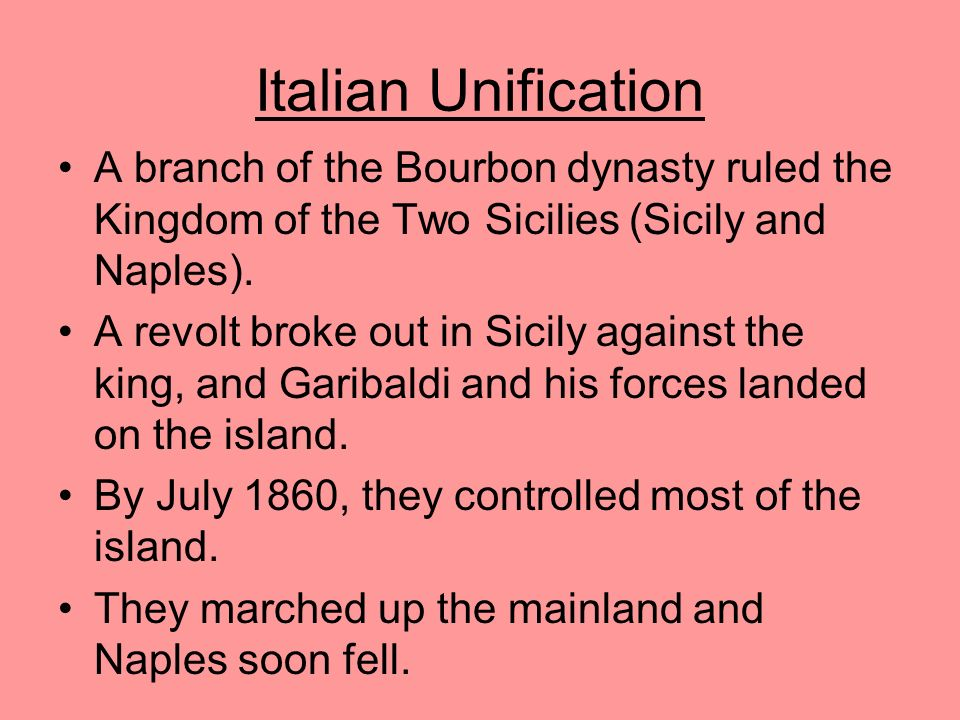 Italian Unification A branch of the Bourbon dynasty ruled the Kingdom of the Two Sicilies (Sicily and Naples).