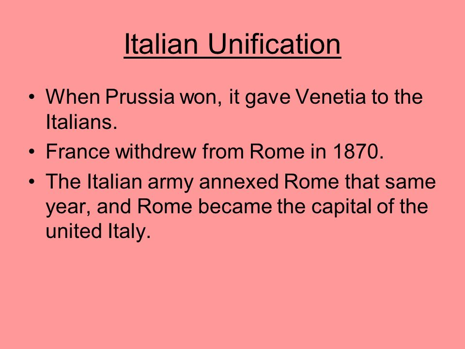 Italian Unification When Prussia won, it gave Venetia to the Italians.