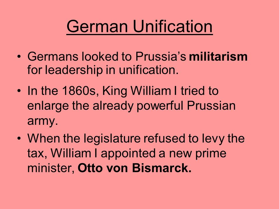 German Unification Germans looked to Prussia's militarism for leadership in unification.