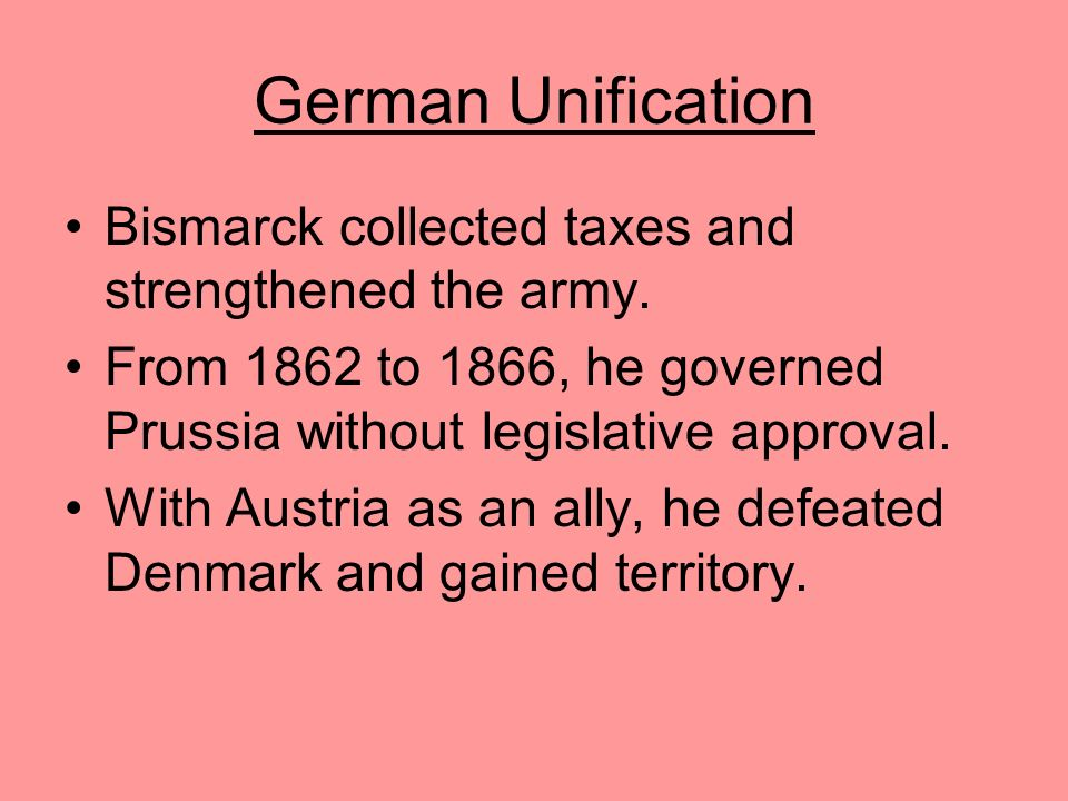 German Unification Bismarck collected taxes and strengthened the army.