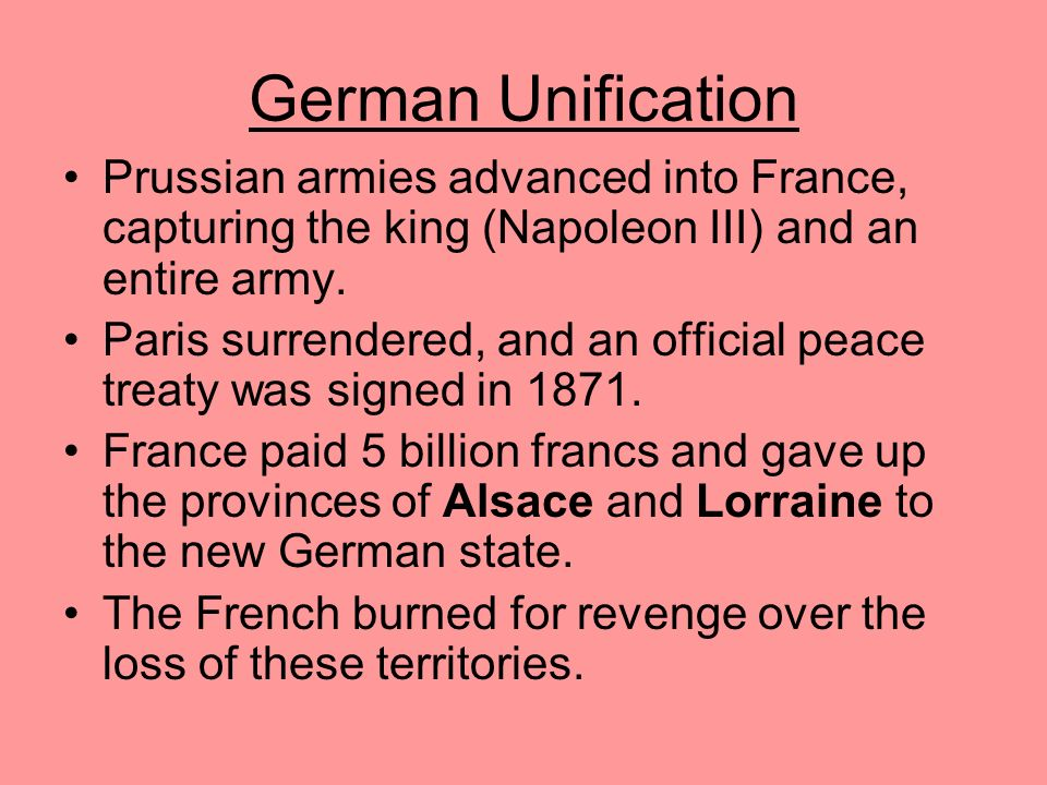 German Unification Prussian armies advanced into France, capturing the king (Napoleon III) and an entire army.