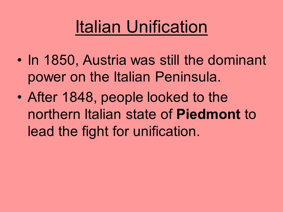 Italian Unification In 1850, Austria was still the dominant power on the Italian Peninsula.