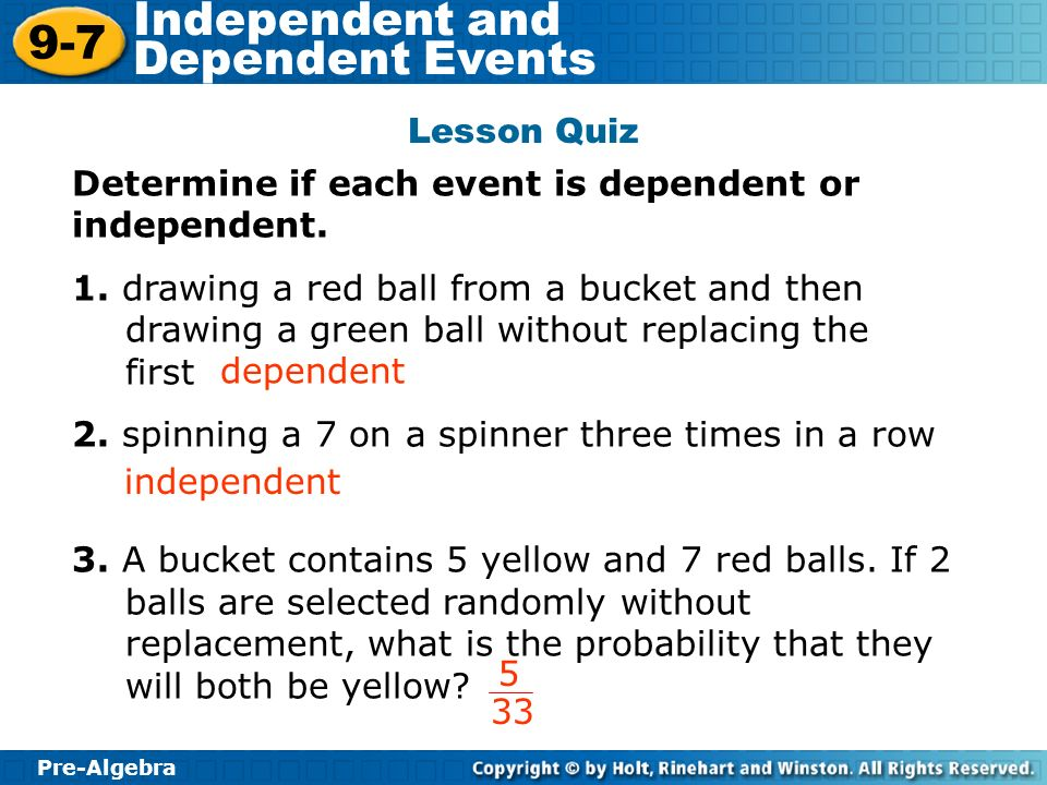 Lesson Quiz Determine if each event is dependent or independent.