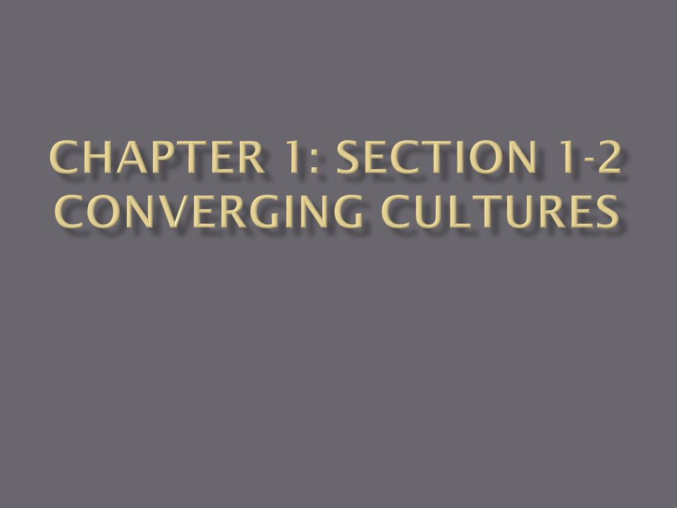 Chapter 1: Section 1-2 Converging Cultures
