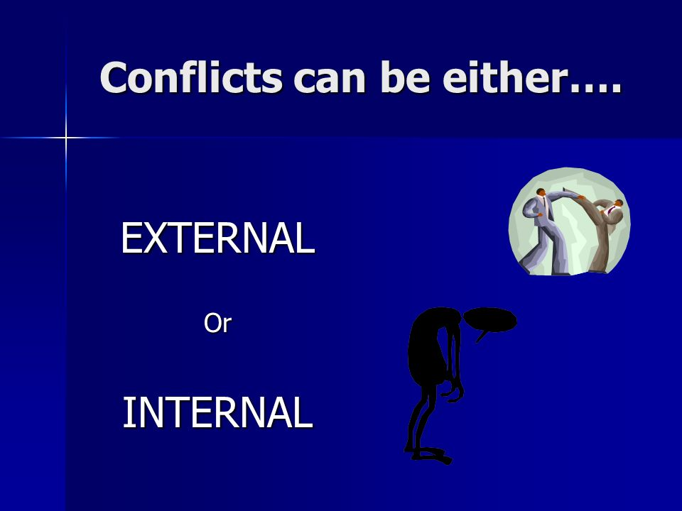 Conflicts can be either….
