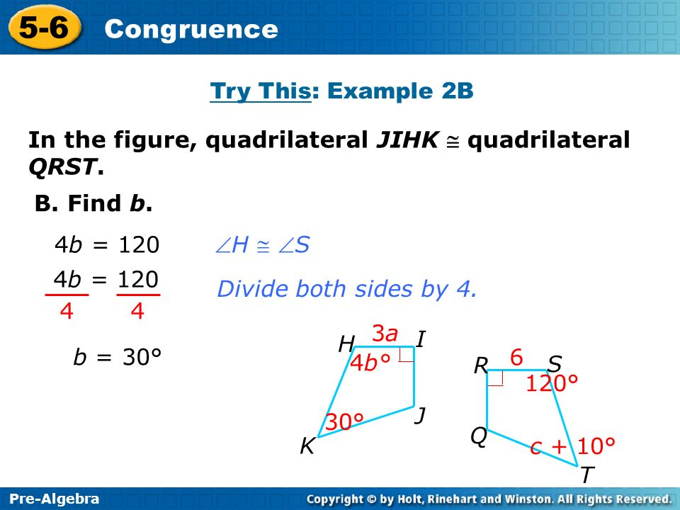 Try This: Example 2B In the figure, quadrilateral JIHK @ quadrilateral QRST. B. Find b. 4b = 120.