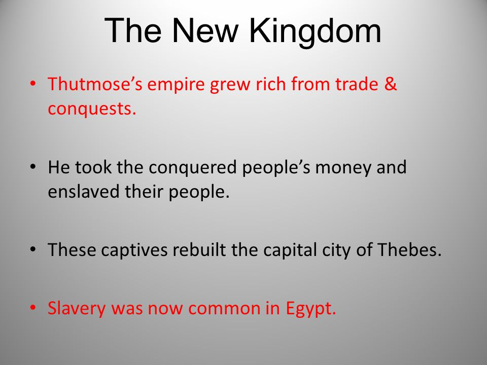 The New Kingdom Thutmose's empire grew rich from trade & conquests.