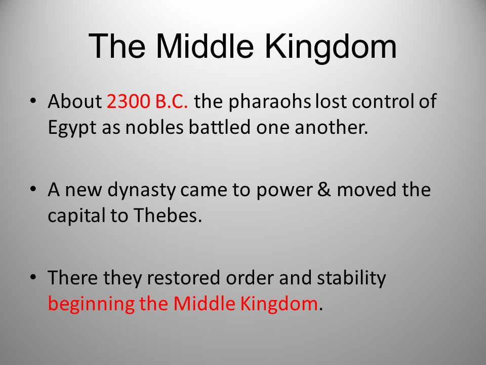 The Middle Kingdom About 2300 B.C. the pharaohs lost control of Egypt as nobles battled one another.