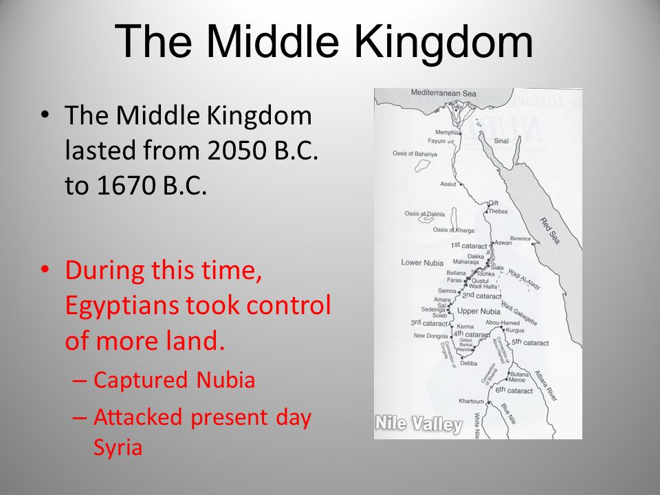 The Middle Kingdom The Middle Kingdom lasted from 2050 B.C. to 1670 B.C. During this time, Egyptians took control of more land.
