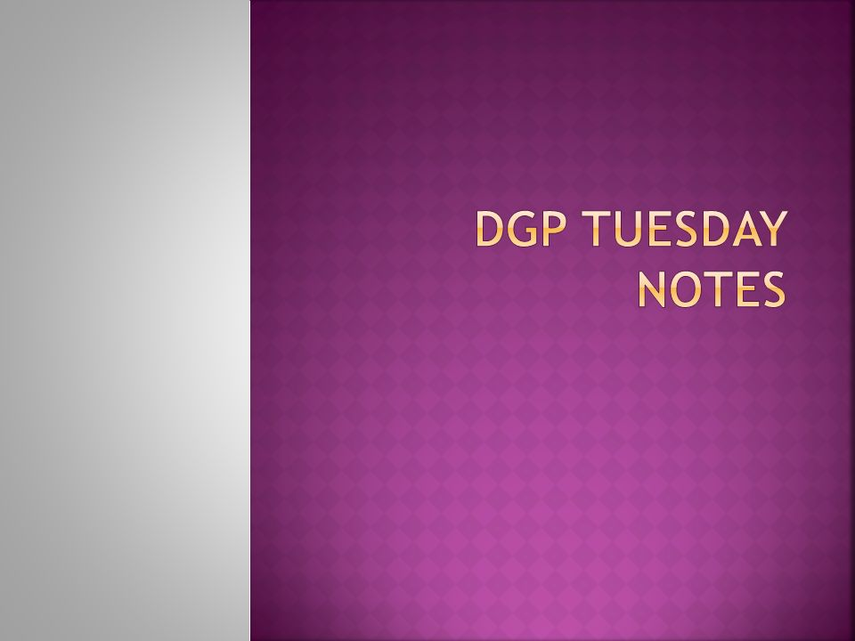 DGP Tuesday Notes