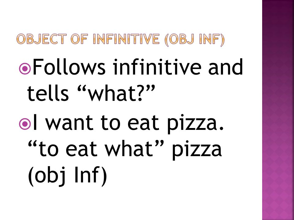 Object of infinitive (obj inf)