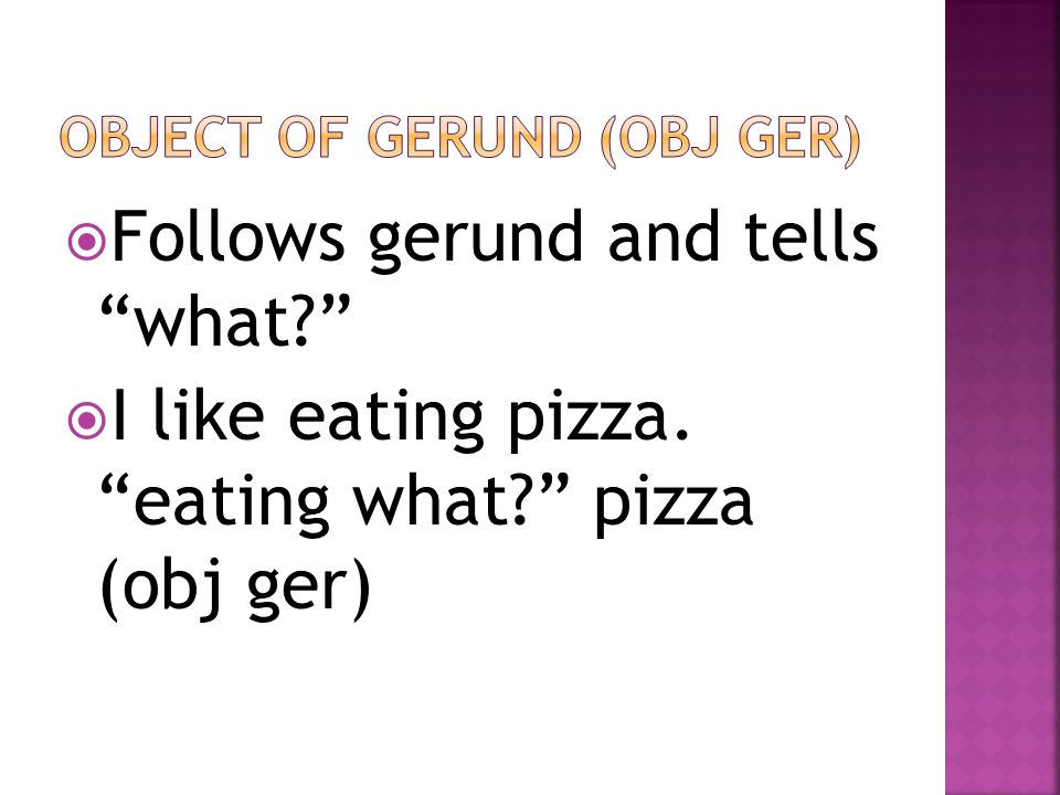 Object of gerund (obj ger)