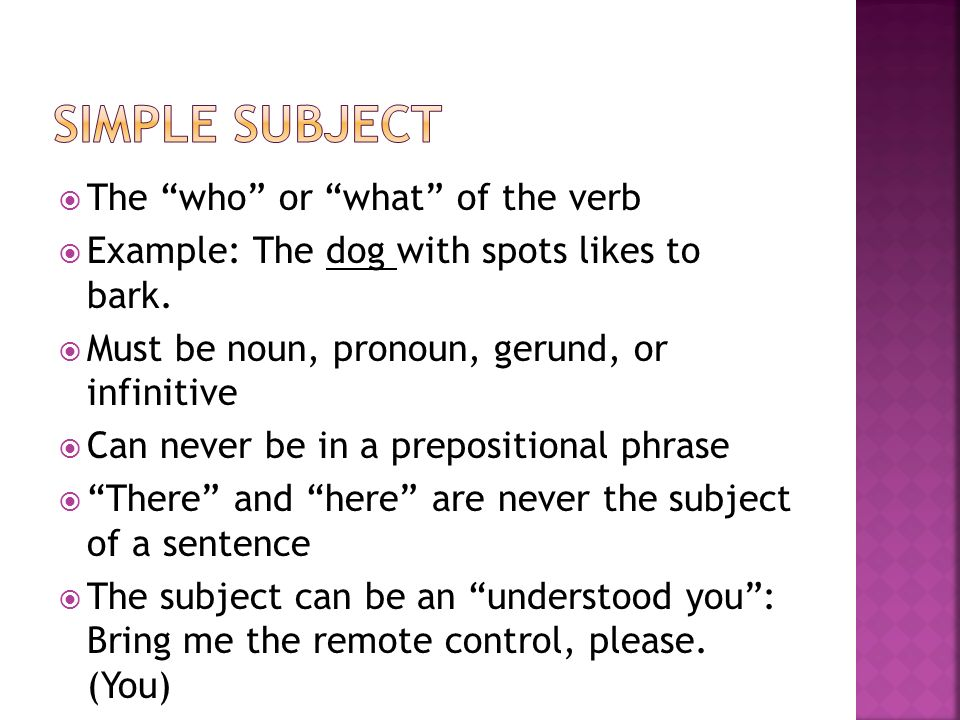 Simple subject The who or what of the verb